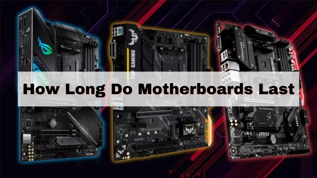 How Long Do Motherboards Last